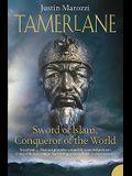 Tamerlane: Sword of Islam, Conqueror of the World. Justin Marozzi
