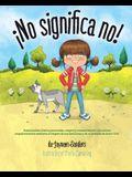 ¡no Significa No!: Ensenandoles Limites Personales, Respeto Y Consentimiento a Los Ninos; Empoderandolos Mediante El Respeto de Sus Decis