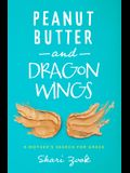 Peanut Butter and Dragon Wings: A Mother's Search for Grace