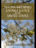 Trauma-Informed Juvenile Justice in the United States