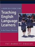 A How-To Guide for Teaching English Language Learners: In the Primary Classroom
