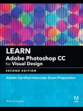 Learn Adobe Photoshop CC for Visual Design: Adobe Certified Associate Exam Preparation
