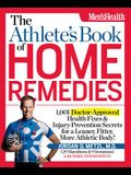 The Athlete's Book of Home Remedies: 1,001 Doctor-Approved Health Fixes and Injury-Prevention Secrets for a Leaner, F Itter, More Athletic Body!