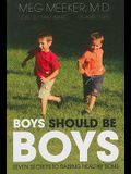 Boys Should Be Boys: Seven Secrets to Raising Healthy Sons