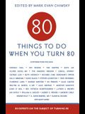80 Things to Do When You Turn 80: 80 Experts on the Subject of Turning 80