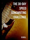 The 30-Day Speed Songwriting Challenge: Banish Writer's Block for Good in Only 30 Days