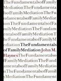 The Fundamentals of Family Mediation