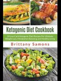 Ketogenic Diet Cookbook: 24 Low Carb Ketogenic Diet Recipes For Ultimate Weight Loss, Metabolism Boosting and Healthy Living