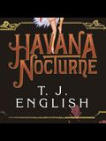 Havana Nocturne Lib/E: How the Mob Owned Cuba...and Then Lost It to the Revolution