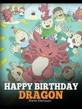 Happy Birthday, Dragon!: Celebrate The Perfect Birthday For Your Dragon. A Cute and Fun Children Story To Teach Kids To Celebrate Birthday.
