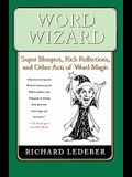 Word Wizard: Super Bloopers, Rich Reflections, and Other Acts of Word Magic