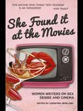 She Found It at the Movies: Women Writers on Sex, Desire and Cinema