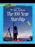 The 100 Year Starship (a True Book: Dr. Mae Jemison and 100 Year Starship)