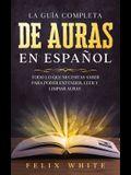 La Guía Completa de Auras en Español: Todo lo que Necesitas Saber para Poder Entender, Leer y Limpiar Auras