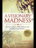 A Visionary Madness: The Case of James Tilly Matthews and the Influencing Machine