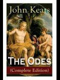 The Odes (Complete Edition): Ode on a Grecian Urn + Ode to a Nightingale + Ode to Apollo + Ode to Indolence + Ode to Psyche + Ode to Fanny + Ode to