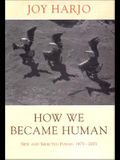 How We Became Human: New and Selected Poems: 1975-2001