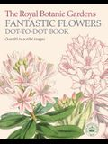 The Royal Botanic Gardens, Kew Fantastic Flowers Dot-To-Dot Book: Over 80 Beautiful Images