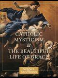 Catholic Mysticism and the Beautiful Life of Grace