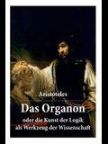 Das Organon - oder die Kunst der Logik als Werkzeug der Wissenschaft: Deutsche Ausgabe