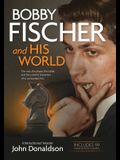 Bobby Fischer and His World: The Man, the Player, the Riddle, and the Colorful Characters Who Surrounded Him.