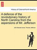A Defence of the Revolutionary History of North Carolina from the Aspersions of Mr. Jefferson