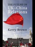 The Future of Uk-China Relations: The Search for a New Model