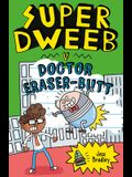 Super Dweeb V. Doctor Eraser-Butt