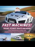 Fast Machines! Trains, Planes, Boats and More: From Speedboats to Fighter Jets - Children's Cars, Trains & Things That Go Books