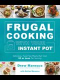 Frugal Cooking with Your Instant Pot(r): Delicious, Fuss-Free Meals That Cost $3 or Less Per Serving