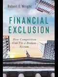 Financial Exclusion: How Competition Can Fix a Broken System