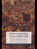 Performing Conversion: Cities, Theatre and Early Modern Transformations