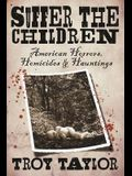 Suffer the Children: American Horrors, Homicides and Hauntings