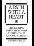 A Path With A Heart: Ericksonian Utilization With Resistant and Chronic Clients