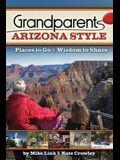 Grandparents Arizona Style: Places to Go & Wisdom to Share