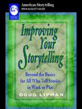 Improving Your Storytelling: Beyond the Basics for All Who Tell Stories in Work or Play
