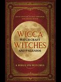 Wicca, Witch Craft, Witches and Paganism Hardback Version: A Bible on Witches: Witch Book (Witches, Spells and Magic 1)