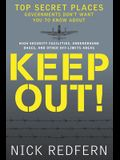 Keep Out!: Top Secret Places Governments Don't Want You to Know about