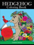 Hedgehog Coloring Book: Cute Hedgehogs Designs to Color for Creativity and Relaxation. Hedgehogs Coloring Book for Adults, Teens, and Kids Who