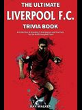 The Ultimate Liverpool F.C. Trivia Book: A Collection of Amazing Trivia Quizzes and Fun Facts for Die-Hard Liverpool Fans!
