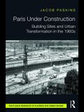 Paris Under Construction: Building Sites and Urban Transformation in the 1960s