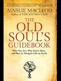 The Old Soul's Guidebook: Who You Are, Why You're Here, & How to Navigate Life on Earth