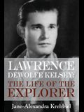Lawrence DeWolfe Kelsey: The Life of the Explorer