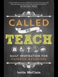 Called to Teach: Daily Inspiration for Catholic Educators