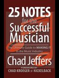 25 Notes for the Successful Musician: The Ultimate Guide to MAKING IT in the Music Industry