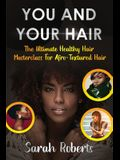 You and Your Hair: The Ultimate Healthy Hair Masterclass for Afro Textured Hair
