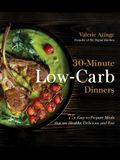 30-Minute Low-Carb Dinners: 75 Easy-To-Prepare Meals That Are Healthy, Delicious and Fast