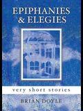 Epiphanies & Elegies: Very Short Stories