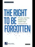 The Right to Be Forgotten: Privacy and the Media in the Digital Age