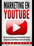 Marketing en YouTube: Una Guía Completa para Crear Autoridad, Generar Compromiso y Hacer Dinero a través de YouTube (Libro en Español/Youtub